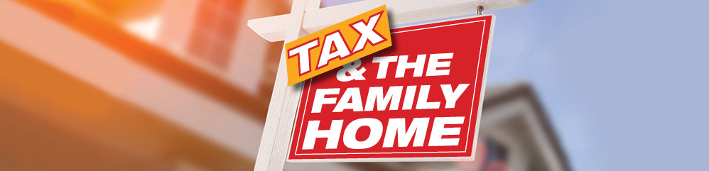 Tax and the family home