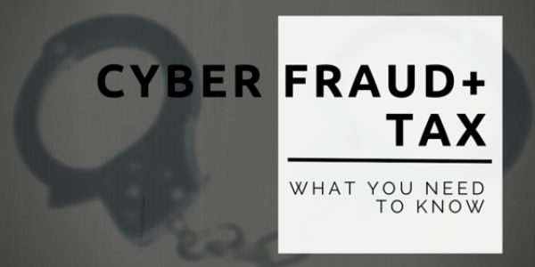 Cyber Fraud + Tax. What you need to know.