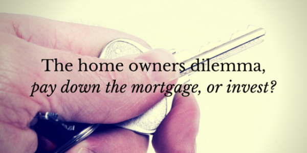 The home owner's dilemma – pay down the mortgage, or invest?