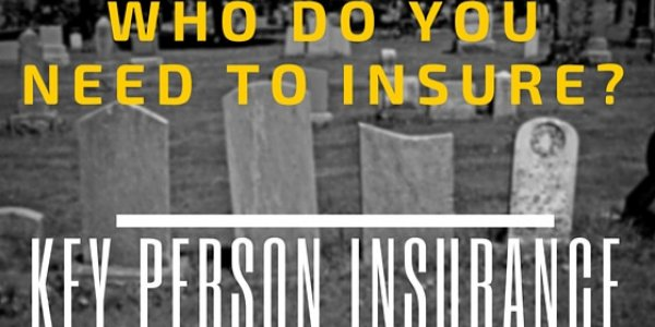 Key Person Insurance – Who you need to insure?