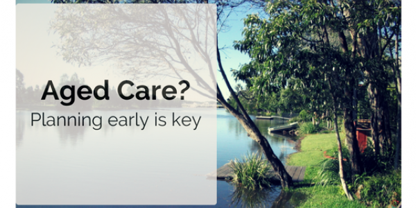 Aged Care? Planning early is key