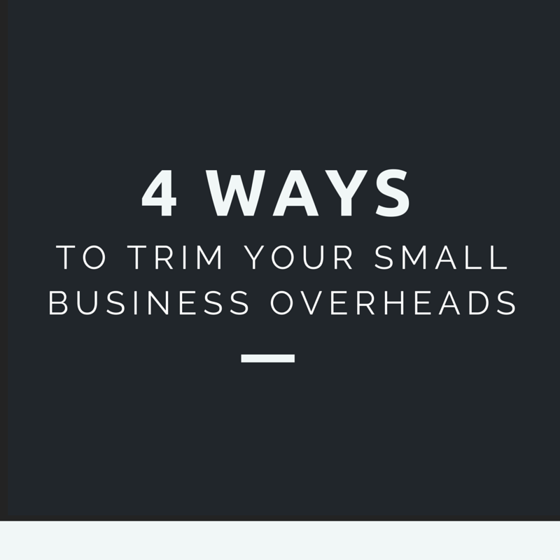 4 ways to trim your small business overheads